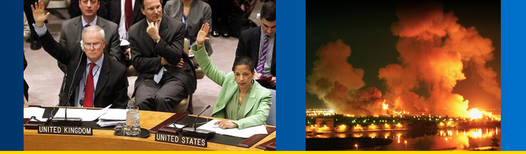 UN Security Council voted to impose a no-fly zone over Libya in 2011, and in 2003 the US launched its Shock and Awe campaign against Iraq