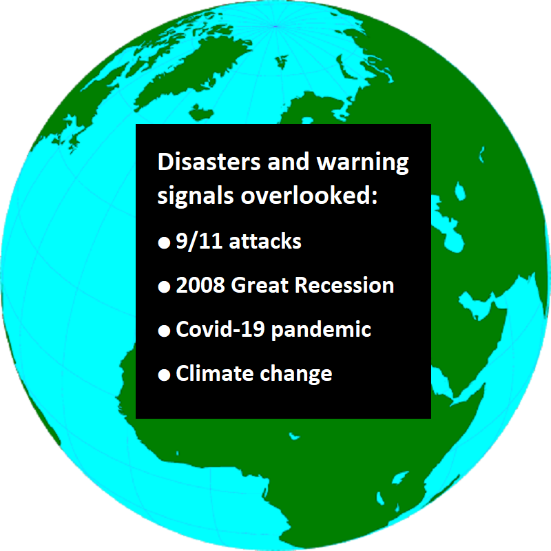 Image of globe and text: Warning signals overlooked:  ● 9/11 attacks ● 2008 Great Recession ● Covid-19 pandemic ● Climate change