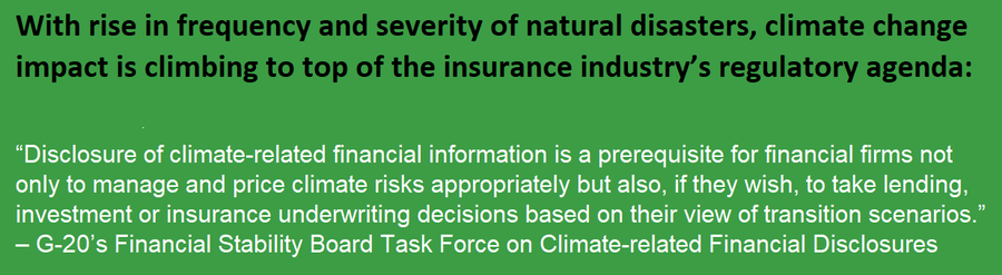 """Disclosure of climate-related financial information is a prerequisite for financial firms not only to manage and price climate risks appropriately but also, if they wish, to take lending, investment or insurance underwriting decisions based on their view of transition scenarios."" – G-20's Financial Stability Board Task Force on Climate-related Financial Disclosures"